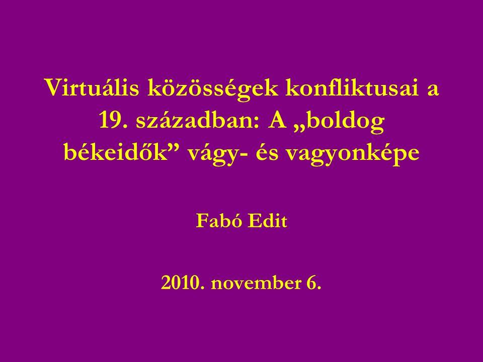 """Virtuális közösségek konfliktusai a 19. században: A """"boldog békeidők"""" vágy- és vagyonképe Fabó Edit 2010. november 6."""
