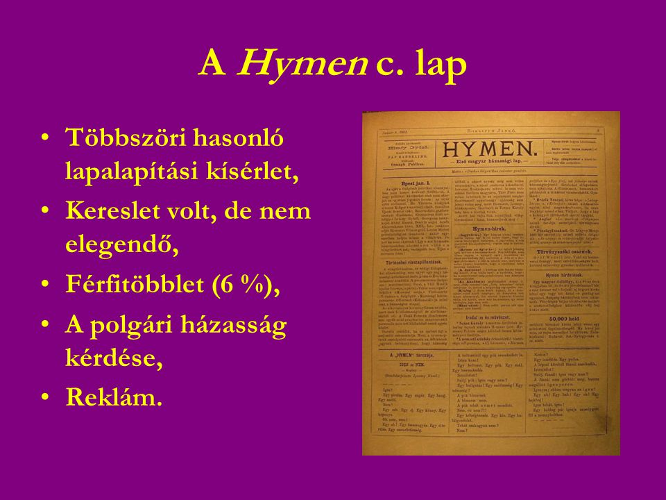 A Hymen c. lap •Többszöri hasonló lapalapítási kísérlet, •Kereslet volt, de nem elegendő, •Férfitöbblet (6 %), •A polgári házasság kérdése, •Reklám.