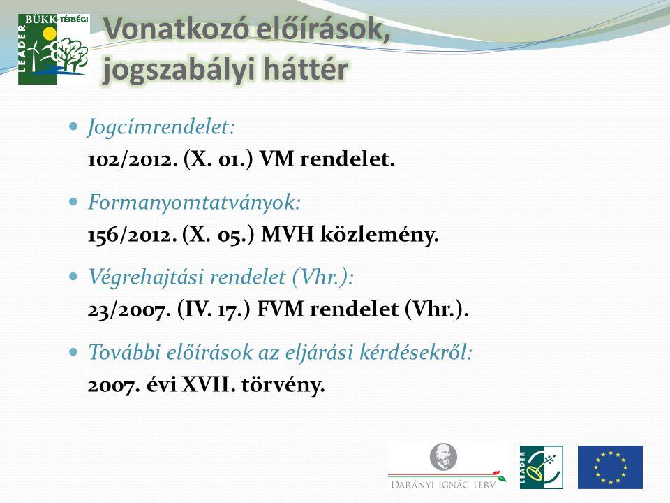  Jogcímrendelet: 102/2012. (X. 01.) VM rendelet.  Formanyomtatványok: 156/2012. (X. 05.) MVH közlemény.  Végrehajtási rendelet (Vhr.): 23/2007. (IV
