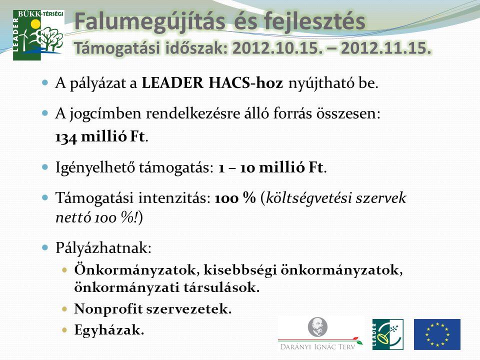  A pályázat a LEADER HACS-hoz nyújtható be.  A jogcímben rendelkezésre álló forrás összesen: 134 millió Ft.  Igényelhető támogatás: 1 – 10 millió F