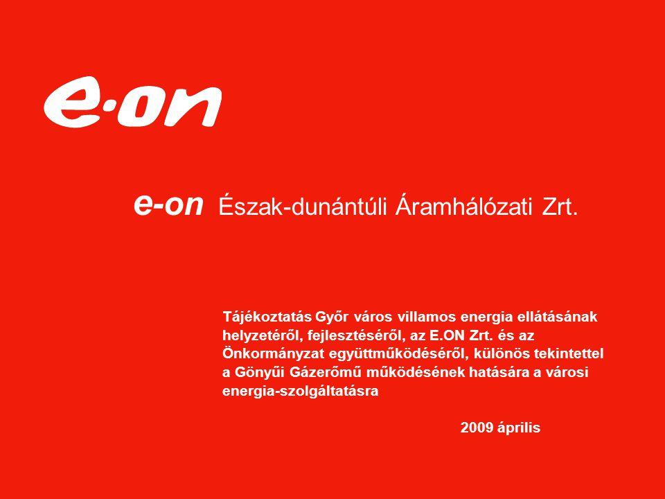 e -on Észak-dunántúli Áramhálózati Zrt. Tájékoztatás Győr város villamos energia ellátásának helyzetéről, fejlesztéséről, az E.ON Zrt. és az Önkormány