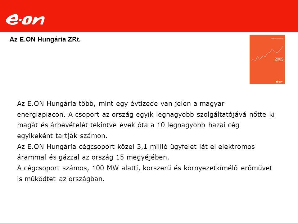 Az E.ON Hungária több, mint egy évtizede van jelen a magyar energiapiacon. A csoport az ország egyik legnagyobb szolgáltatójává nőtte ki magát és árbe