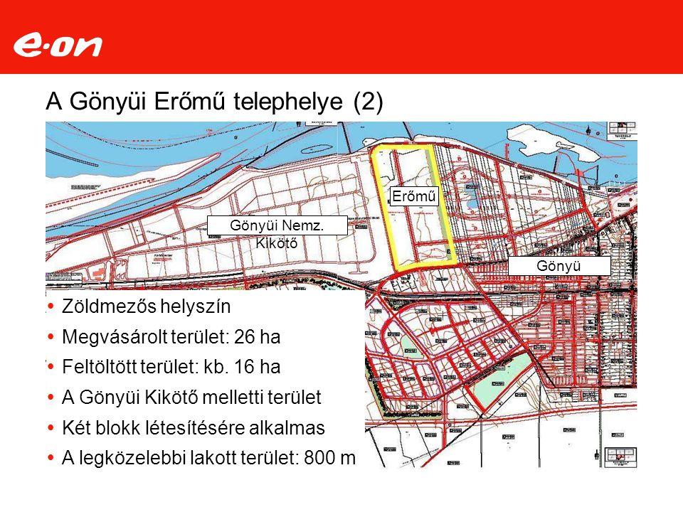 A Gönyüi Erőmű telephelye (2)  Zöldmezős helyszín  Megvásárolt terület: 26 ha  Feltöltött terület: kb. 16 ha  A Gönyüi Kikötő melletti terület  K