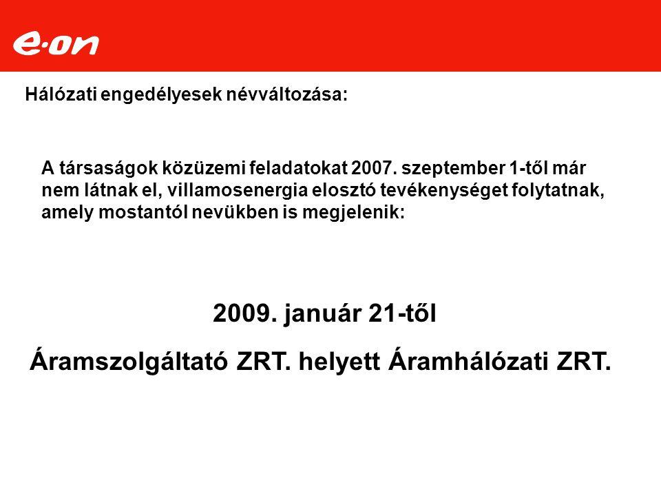 Hálózati engedélyesek névváltozása: 2009. január 21-től Áramszolgáltató ZRT. helyett Áramhálózati ZRT. A társaságok közüzemi feladatokat 2007. szeptem