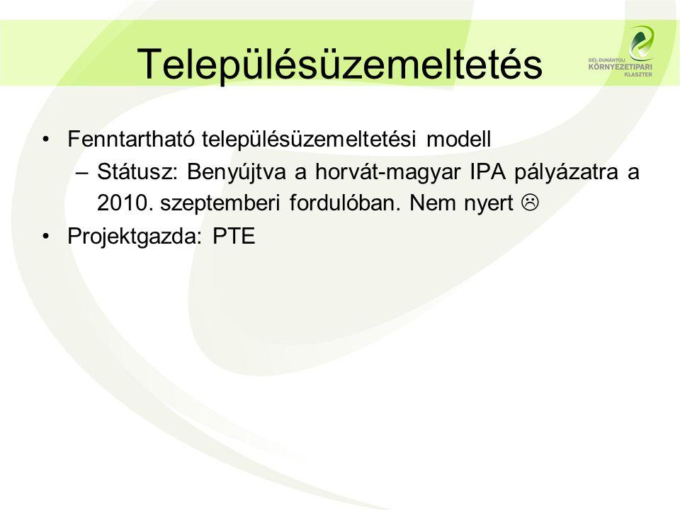Településüzemeltetés •Fenntartható településüzemeltetési modell –Státusz: Benyújtva a horvát-magyar IPA pályázatra a 2010. szeptemberi fordulóban. Nem