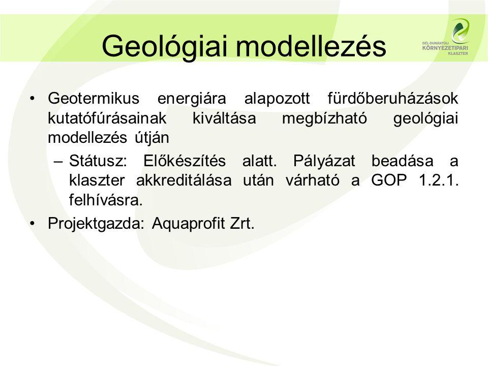 Geológiai modellezés •Geotermikus energiára alapozott fürdőberuházások kutatófúrásainak kiváltása megbízható geológiai modellezés útján –Státusz: Elők