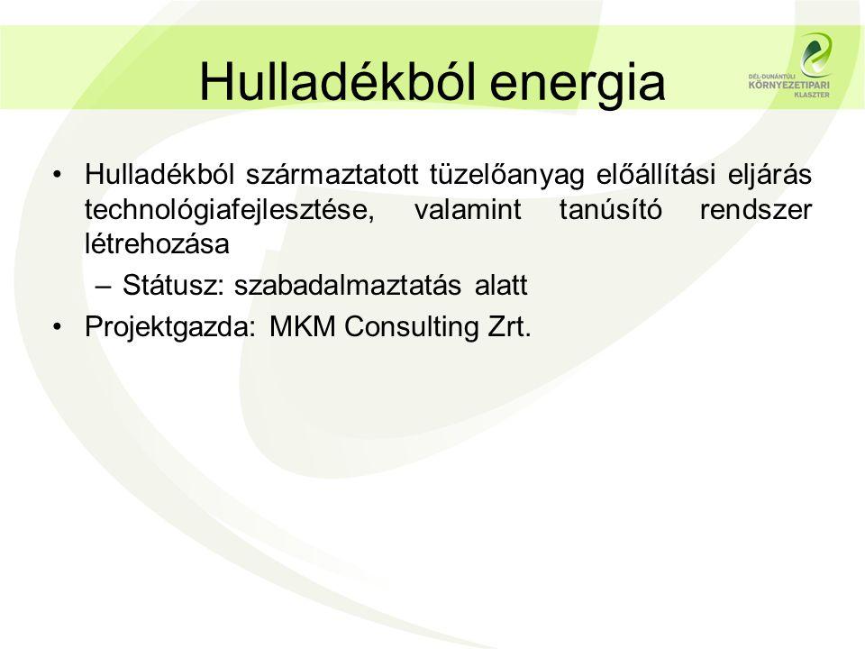 Hulladékból energia •Hulladékból származtatott tüzelőanyag előállítási eljárás technológiafejlesztése, valamint tanúsító rendszer létrehozása –Státusz