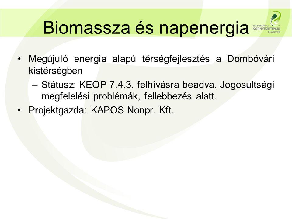 Biomassza és napenergia •Megújuló energia alapú térségfejlesztés a Dombóvári kistérségben –Státusz: KEOP 7.4.3. felhívásra beadva. Jogosultsági megfel