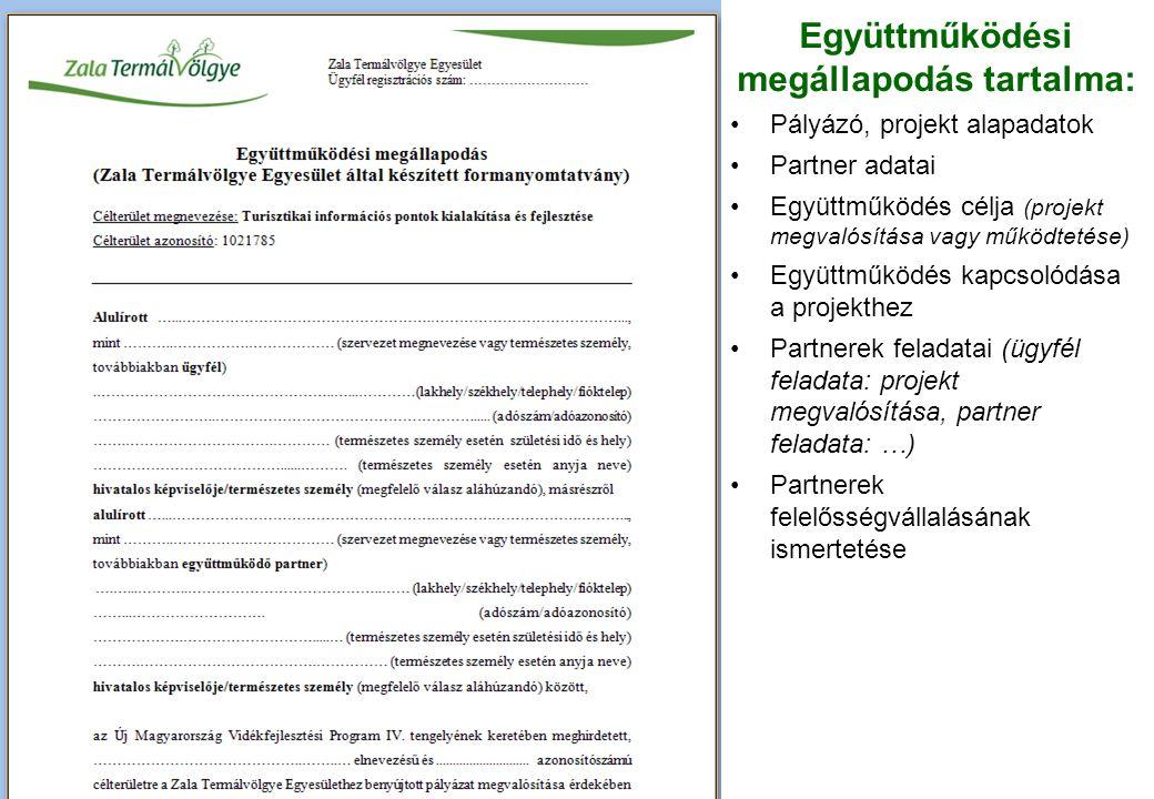 Együttműködési megállapodás tartalma: •Pályázó, projekt alapadatok •Partner adatai •Együttműködés célja (projekt megvalósítása vagy működtetése) •Együttműködés kapcsolódása a projekthez •Partnerek feladatai (ügyfél feladata: projekt megvalósítása, partner feladata: …) •Partnerek felelősségvállalásának ismertetése