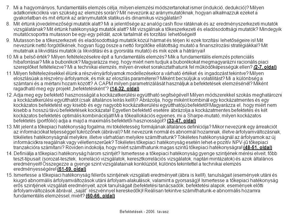 Befektetések - 2006. tavasz 7.Mi a hagyományos, fundamentális elemzés célja, milyen elemzési módszertanokat ismer (indukció, dedukció)? Milyen adatkor