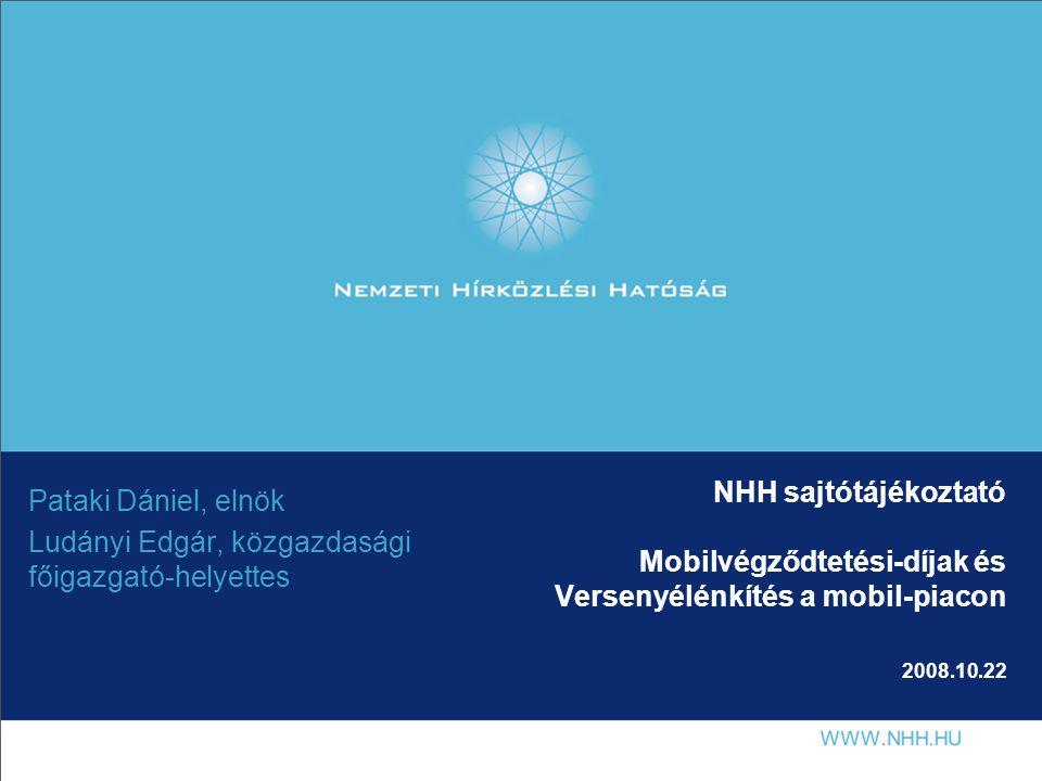 NHH sajtótájékoztató Mobilvégződtetési-díjak és Versenyélénkítés a mobil-piacon 2008.10.22 Pataki Dániel, elnök Ludányi Edgár, közgazdasági főigazgató-helyettes