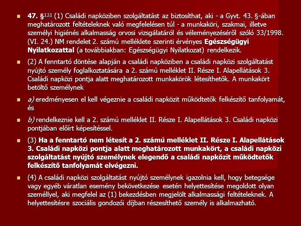  47. § 131 (1) Családi napköziben szolgáltatást az biztosíthat, aki - a Gyvt. 43. §-ában meghatározott feltételeknek való megfelelésen túl - a munkak