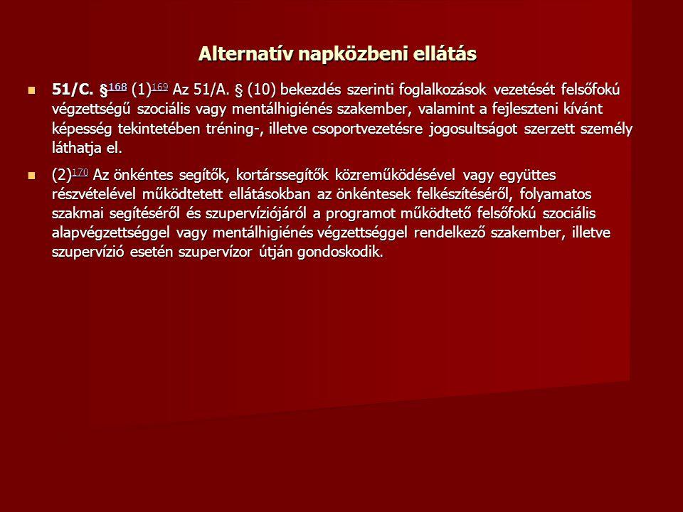 Alternatív napközbeni ellátás  51/C. § 168 (1) 169 Az 51/A. § (10) bekezdés szerinti foglalkozások vezetését felsőfokú végzettségű szociális vagy men