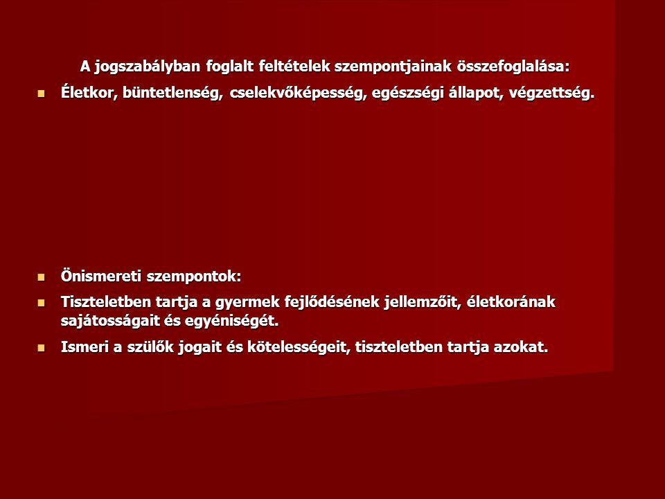 A jogszabályban foglalt feltételek szempontjainak összefoglalása: A jogszabályban foglalt feltételek szempontjainak összefoglalása:  Életkor, büntetl