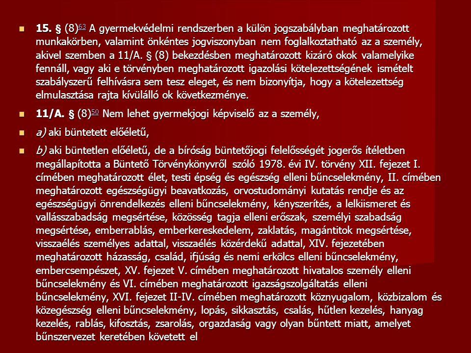  15. § (8) 63 A gyermekvédelmi rendszerben a külön jogszabályban meghatározott munkakörben, valamint önkéntes jogviszonyban nem foglalkoztatható az a