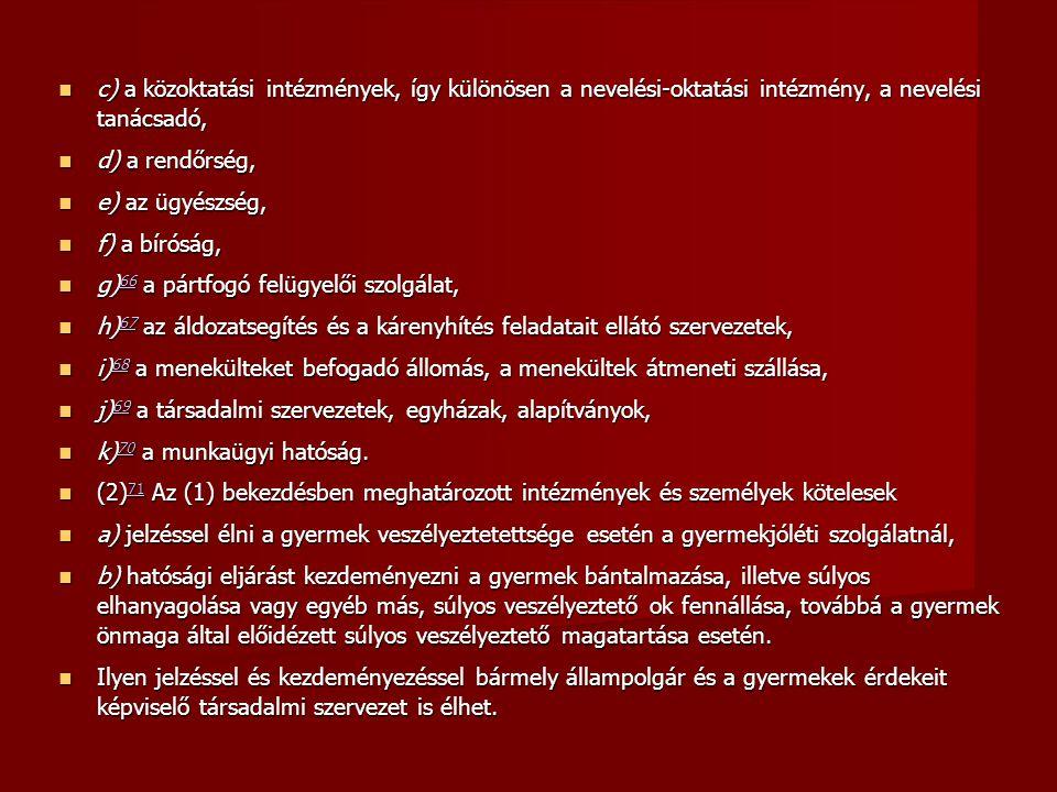  d) a rendőrség,  e) az ügyészség,  f) a bíróság,  g) 66 a pártfogó felügyelői szolgálat, 66  h) 67 az áldozatsegítés és a kárenyhítés feladatait