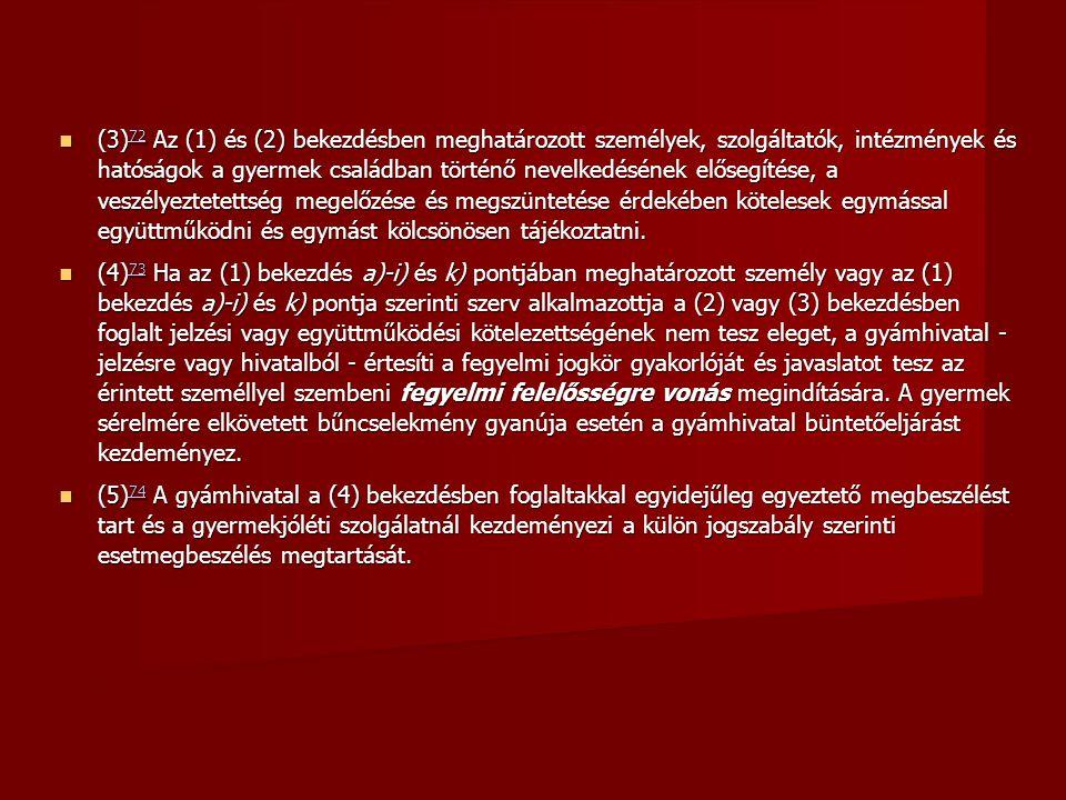  (3) 72 Az (1) és (2) bekezdésben meghatározott személyek, szolgáltatók, intézmények és hatóságok a gyermek családban történő nevelkedésének elősegít