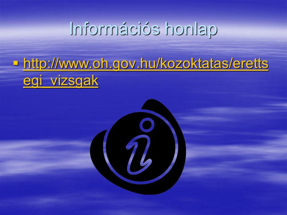 Információs honlap  http://www.oh.gov.hu/kozoktatas/eretts egi_vizsgak http://www.oh.gov.hu/kozoktatas/eretts egi_vizsgak http://www.oh.gov.hu/kozoktatas/eretts egi_vizsgak