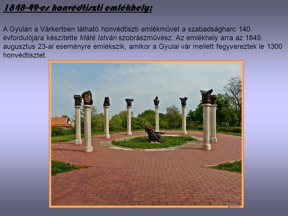 1848-49-es honvédtiszti emlékhely: A Gyulán a Várkertben látható honvédtiszti emlékművet a szabadságharc 140. évfordulójára készítette Máté István szo