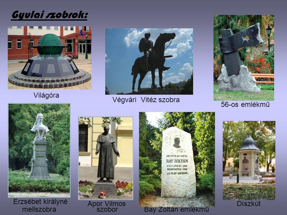 Gyulai szobrok: Világóra Végvári Vitéz szobra 56-os emlékmű Erzsébet királyné mellszobraBay Zoltán emlékmű DíszkútApor Vilmos szobor