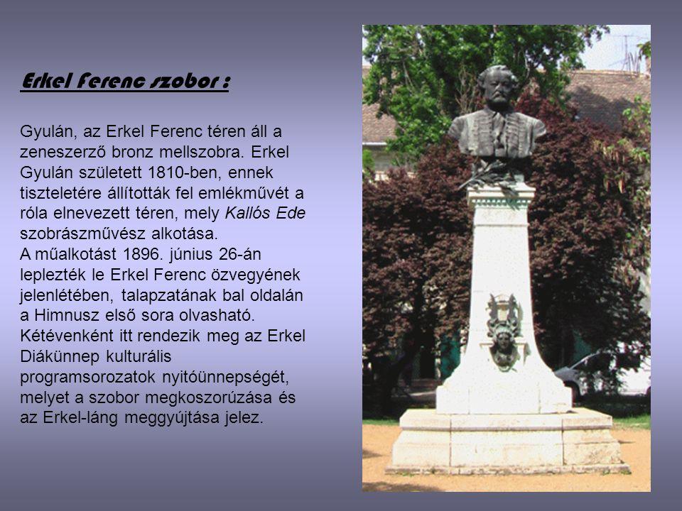 Erkel Ferenc szobor : Gyulán, az Erkel Ferenc téren áll a zeneszerző bronz mellszobra. Erkel Gyulán született 1810-ben, ennek tiszteletére állították
