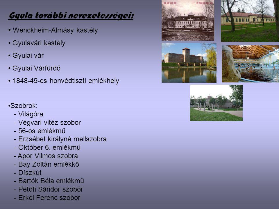 Gyula további nevezetességei: • W• Wenckheim-Almásy kastély • Gyulavári kastély yulai vár yulai Várfürdő • 1848-49-es honvédtiszti emlékhely •S•Szobro