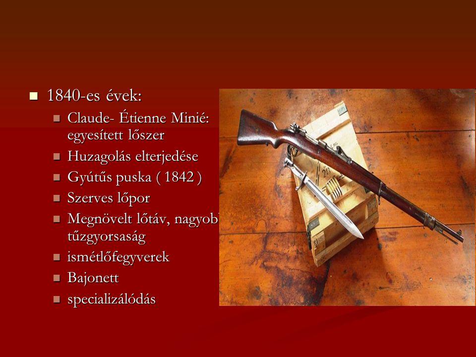  1840-es évek:  Claude- Étienne Minié: egyesített lőszer  Huzagolás elterjedése  Gyútűs puska ( 1842 )  Szerves lőpor  Megnövelt lőtáv, nagyobb tűzgyorsaság  ismétlőfegyverek  Bajonett  specializálódás