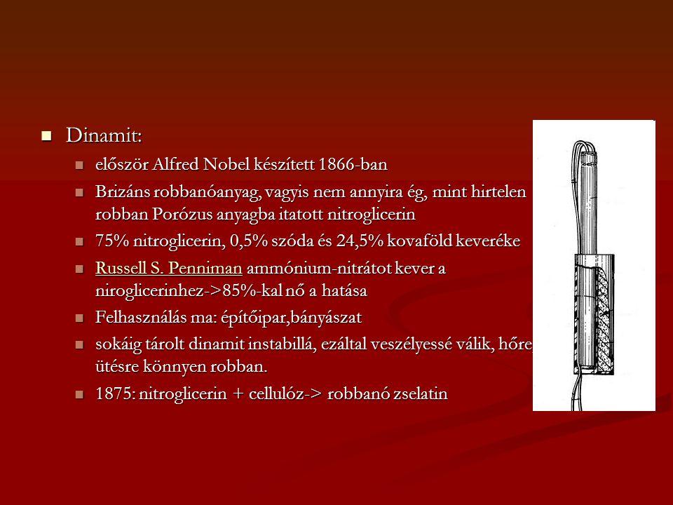  Dinamit:  először Alfred Nobel készített 1866-ban  Brizáns robbanóanyag, vagyis nem annyira ég, mint hirtelen robban Porózus anyagba itatott nitroglicerin  75% nitroglicerin, 0,5% szóda és 24,5% kovaföld keveréke  Russell S.