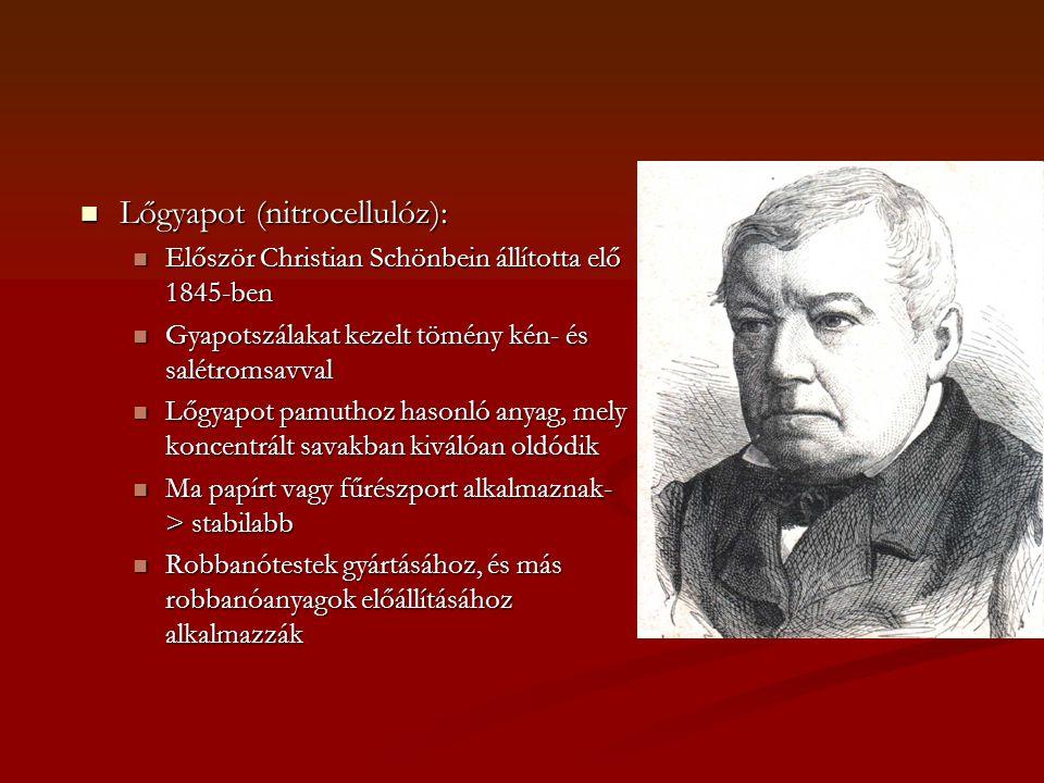  Lőgyapot (nitrocellulóz):  Először Christian Schönbein állította elő 1845-ben  Gyapotszálakat kezelt tömény kén- és salétromsavval  Lőgyapot pamuthoz hasonló anyag, mely koncentrált savakban kiválóan oldódik  Ma papírt vagy fűrészport alkalmaznak- > stabilabb  Robbanótestek gyártásához, és más robbanóanyagok előállításához alkalmazzák