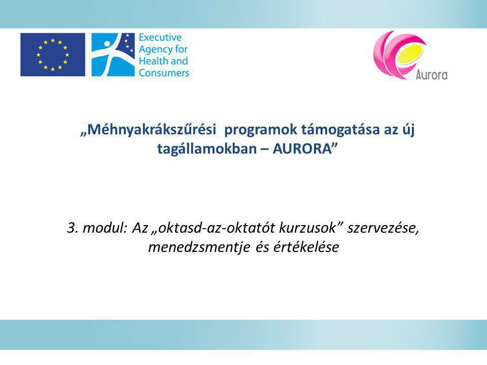 """""""Méhnyakrákszűrési programok támogatása az új tagállamokban – AURORA"""" 3. modul: Az """"oktasd-az-oktatót kurzusok"""" szervezése, menedzsmentje és értékelés"""