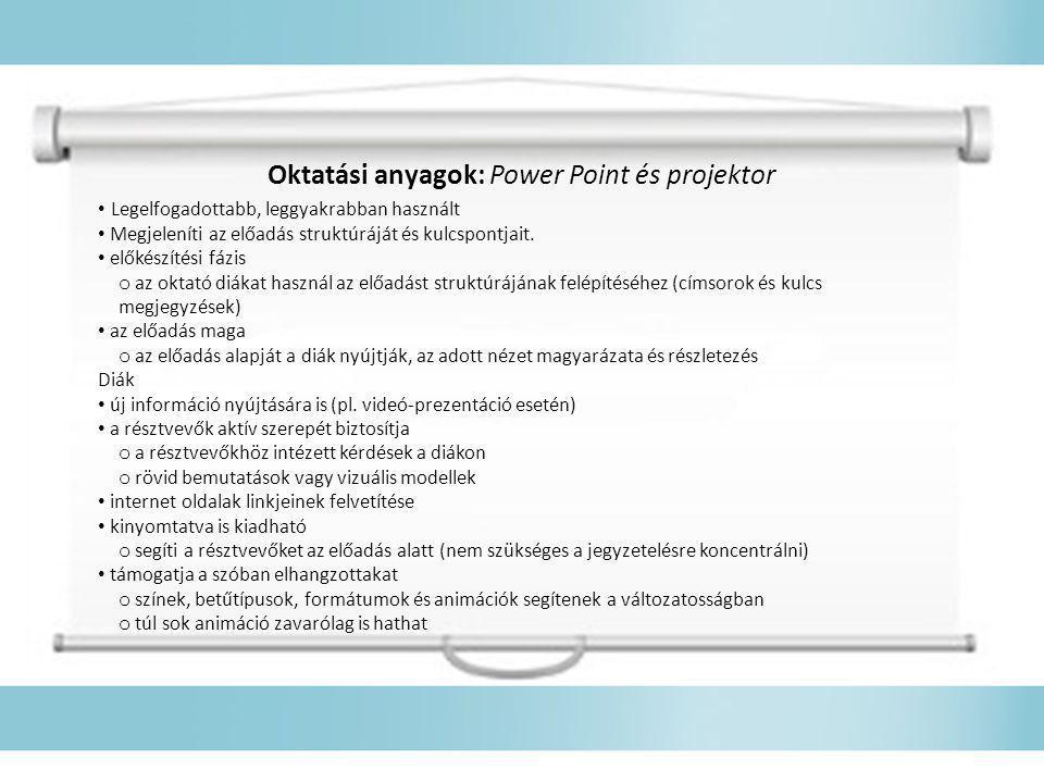 Oktatási anyagok: Power Point és projektor • Legelfogadottabb, leggyakrabban használt • Megjeleníti az előadás struktúráját és kulcspontjait. • előkés