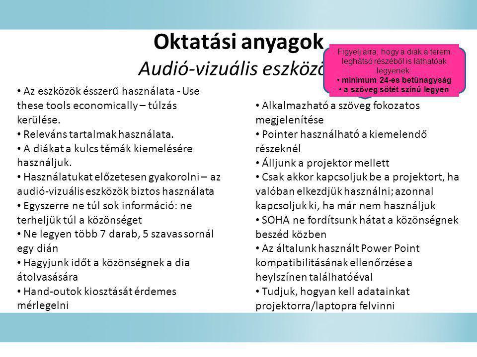Oktatási anyagok Audió-vizuális eszközök • Az eszközök ésszerű használata - Use these tools economically – túlzás kerülése. • Releváns tartalmak haszn