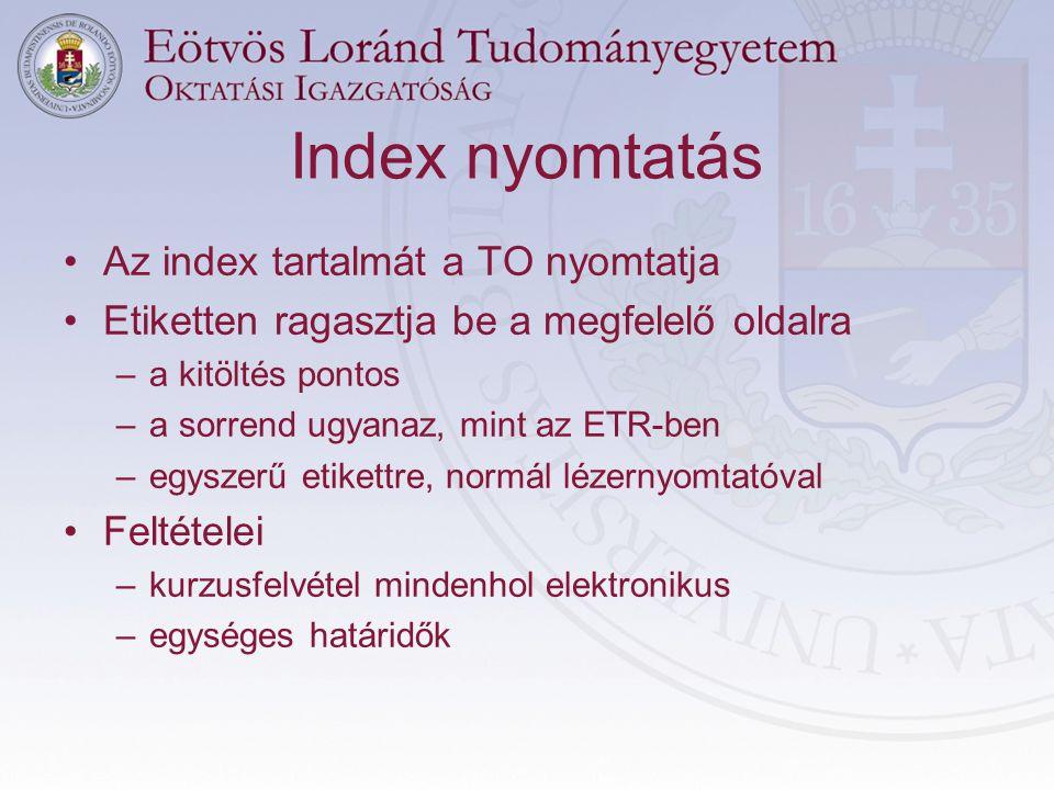 Index nyomtatás - előkészületek •ETR pillanatképe alapján készül •Milyen kurzusok kerülnek az indexbe.