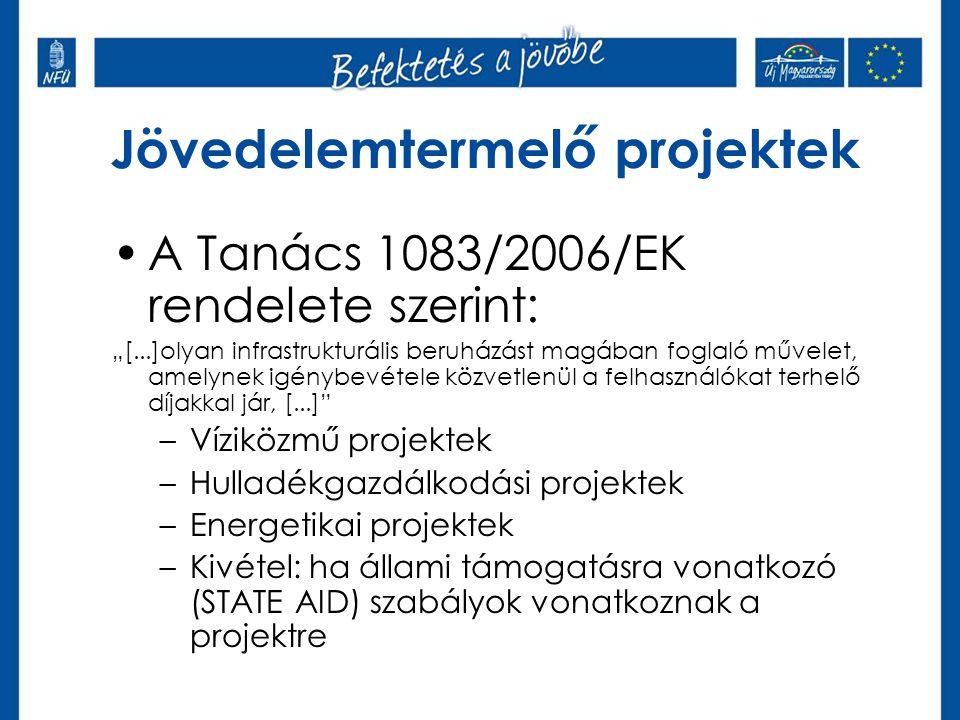 """Jövedelemtermelő projektek •A Tanács 1083/2006/EK rendelete szerint: """"[...]olyan infrastrukturális beruházást magában foglaló művelet, amelynek igénybevétele közvetlenül a felhasználókat terhelő díjakkal jár, [...] –Víziközmű projektek –Hulladékgazdálkodási projektek –Energetikai projektek –Kivétel: ha állami támogatásra vonatkozó (STATE AID) szabályok vonatkoznak a projektre"""