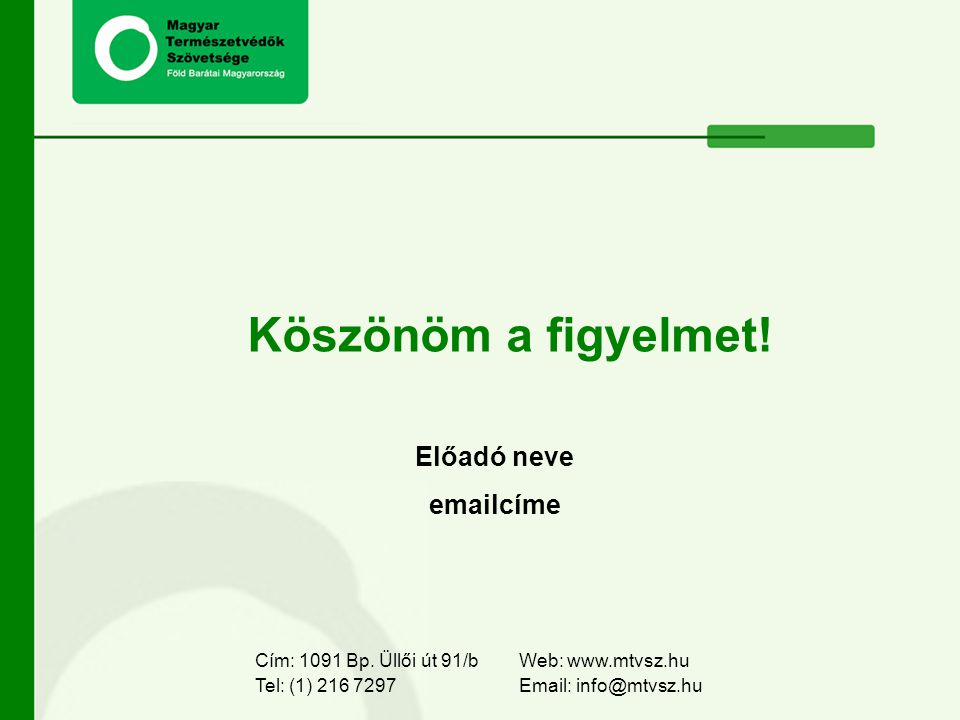 Köszönöm a figyelmet! Web: www.mtvsz.hu Email: info@mtvsz.hu Cím: 1091 Bp. Üllői út 91/b Tel: (1) 216 7297 Előadó neve emailcíme