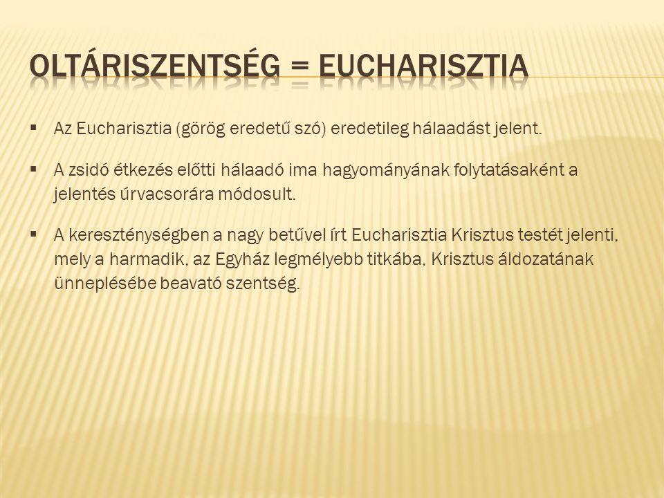  Az Eucharisztia (görög eredetű szó) eredetileg hálaadást jelent.  A zsidó étkezés előtti hálaadó ima hagyományának folytatásaként a jelentés úrvacs