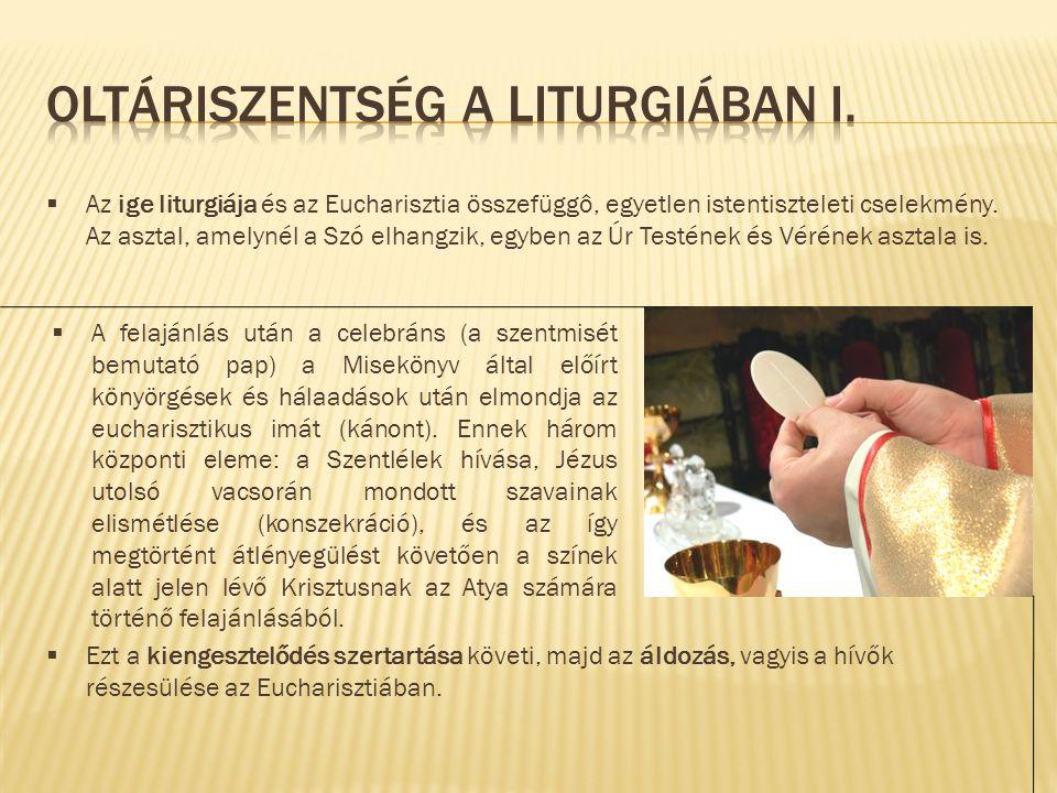  Az ige liturgiája és az Eucharisztia összefüggô, egyetlen istentiszteleti cselekmény. Az asztal, amelynél a Szó elhangzik, egyben az Úr Testének és