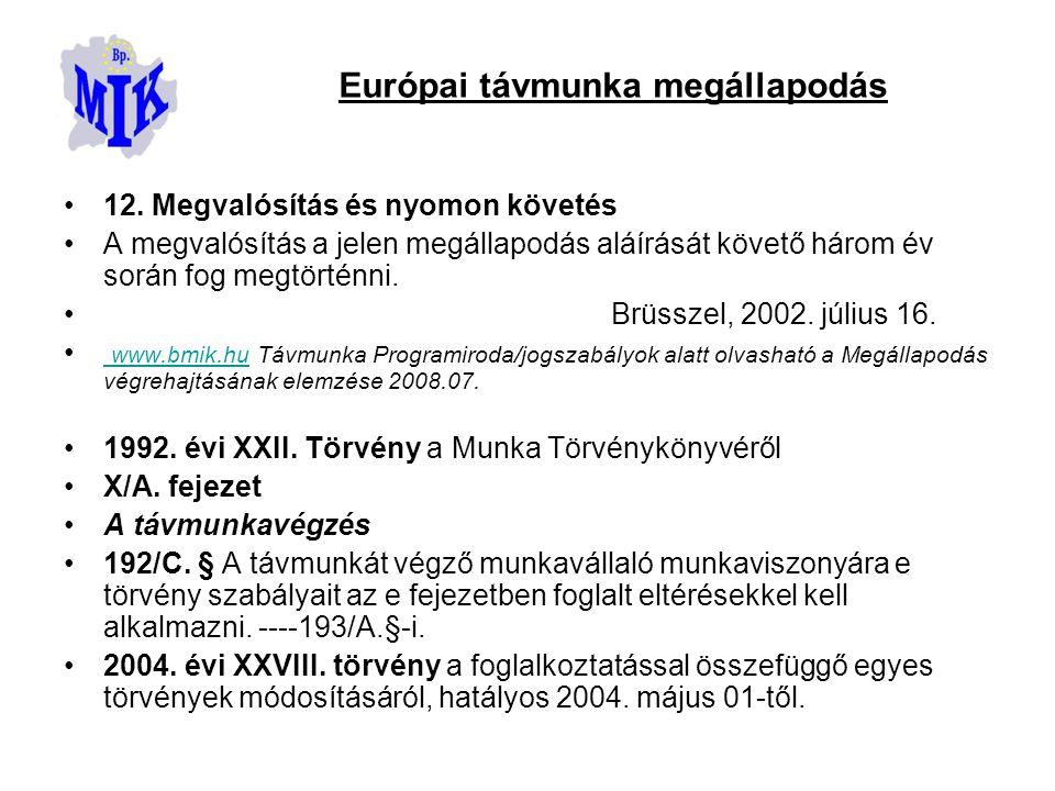 •12. Megvalósítás és nyomon követés •A megvalósítás a jelen megállapodás aláírását követő három év során fog megtörténni. • Brüsszel, 2002. július 16.