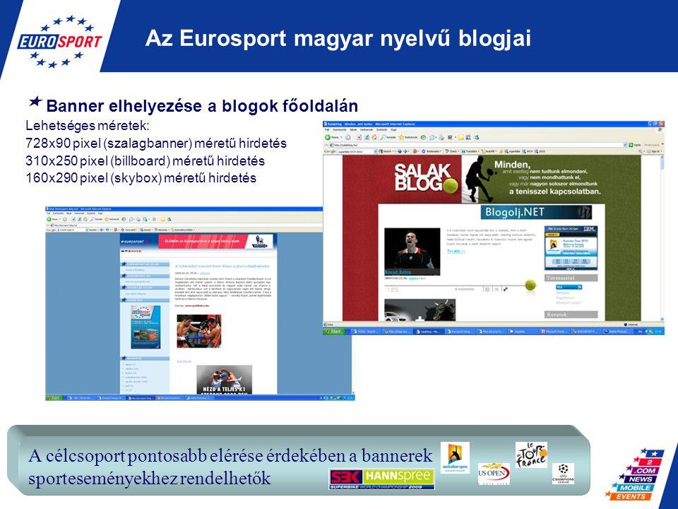Az Eurosport magyar nyelvű blogjai A célcsoport pontosabb elérése érdekében a bannerek sporteseményekhez rendelhetők Banner elhelyezése a blogok főold