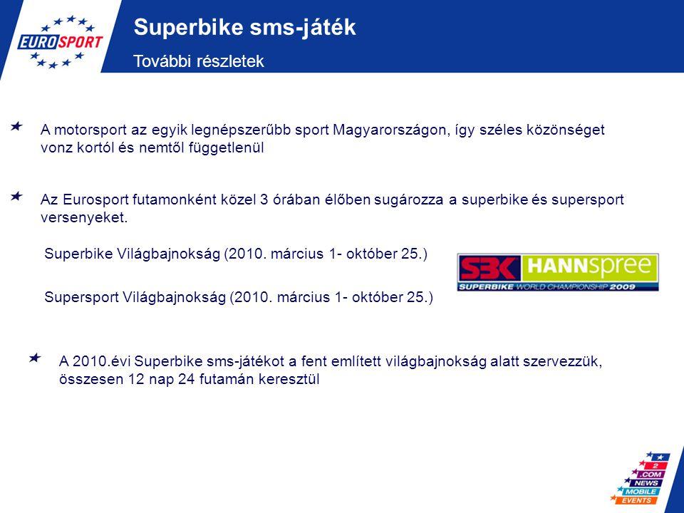 Superbike sms-játék További részletek Az Eurosport futamonként közel 3 órában élőben sugározza a superbike és supersport versenyeket. Superbike Világb