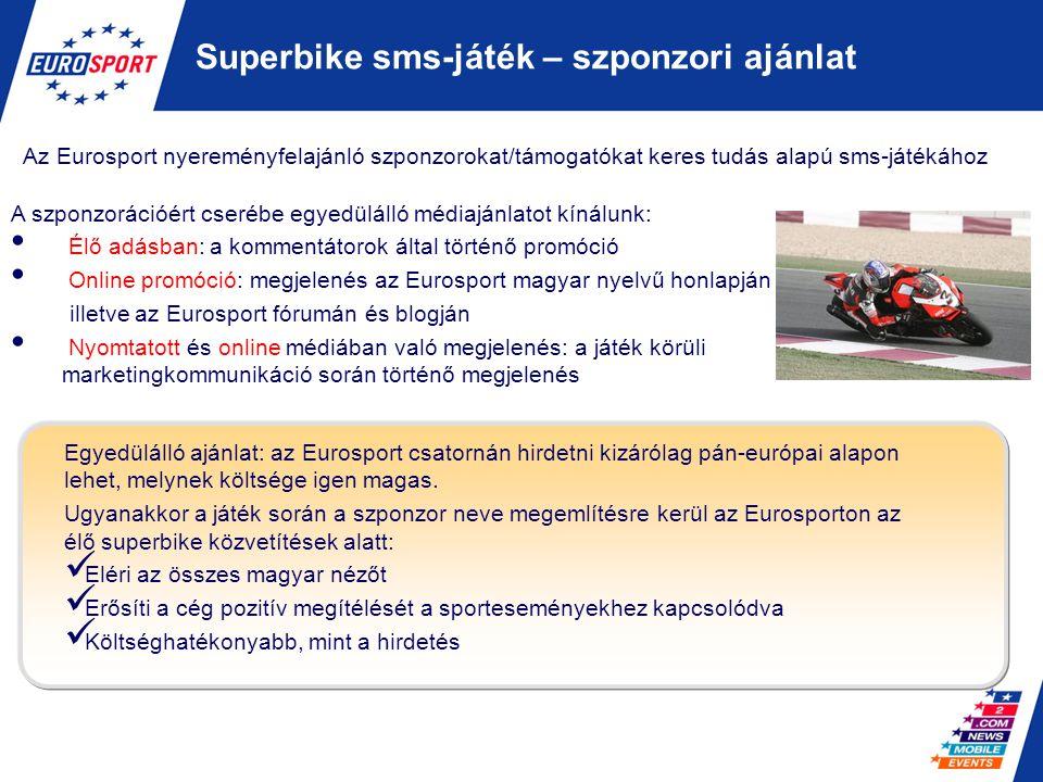 Superbike sms-játék – szponzori ajánlat Az Eurosport nyereményfelajánló szponzorokat/támogatókat keres tudás alapú sms-játékához A szponzorációért cse