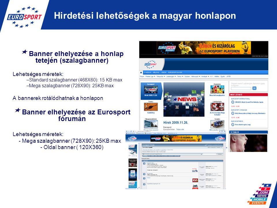 Az Eurosport magyar nyelvű blogjai A célcsoport pontosabb elérése érdekében a bannerek sporteseményekhez rendelhetők Banner elhelyezése a blogok főoldalán Lehetséges méretek: 728x90 pixel (szalagbanner) méretű hirdetés 310x250 pixel (billboard) méretű hirdetés 160x290 pixel (skybox) méretű hirdetés