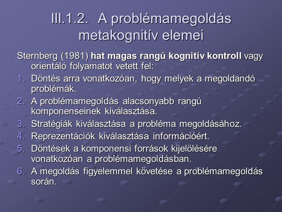 III.1.2. A problémamegoldás metakognitív elemei Sternberg (1981) hat magas rangú kognitív kontroll vagy orientáló folyamatot vetett fel: 1.Döntés arra