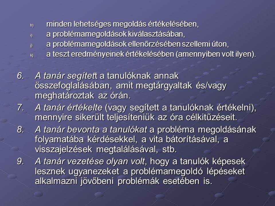 h) minden lehetséges megoldás értékelésében, i) a problémamegoldások kiválasztásában, j) a problémamegoldások ellenőrzésében szellemi úton, k) a teszt