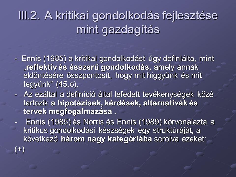 """III.2. A kritikai gondolkodás fejlesztése mint gazdagítás - Ennis (1985) a kritikai gondolkodást úgy definiálta, mint """"reflektív és ésszerű gondolkodá"""
