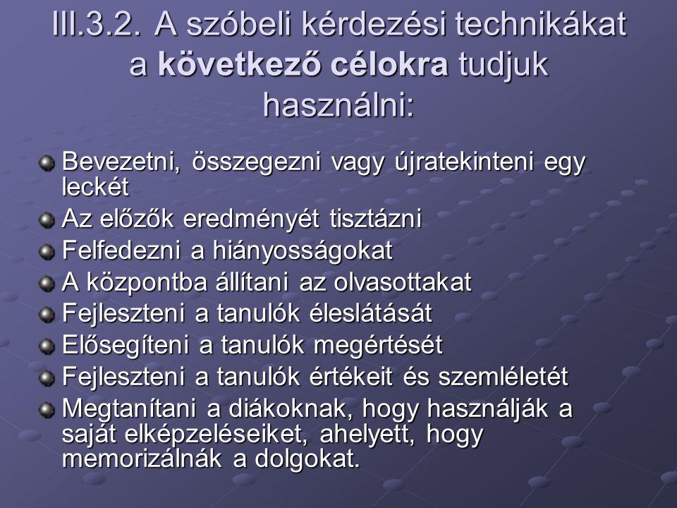 III.3.2. A szóbeli kérdezési technikákat a következő célokra tudjuk használni: Bevezetni, összegezni vagy újratekinteni egy leckét Az előzők eredményé