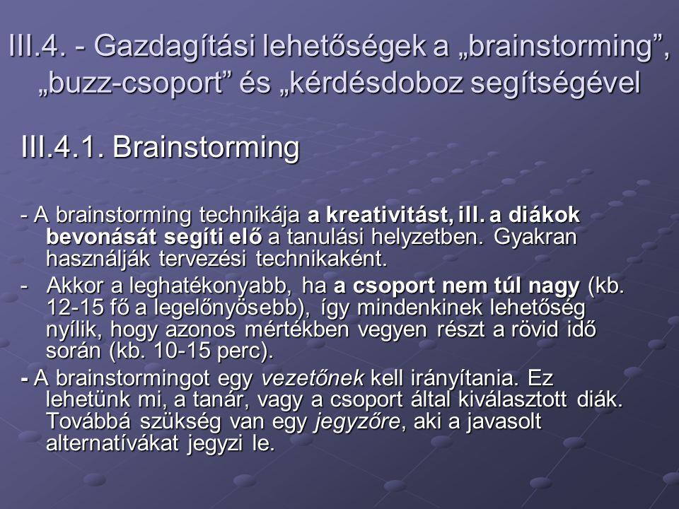 """III.4. - Gazdagítási lehetőségek a """"brainstorming"""", """"buzz-csoport"""" és """"kérdésdoboz segítségével III.4.1. Brainstorming - A brainstorming technikája a"""