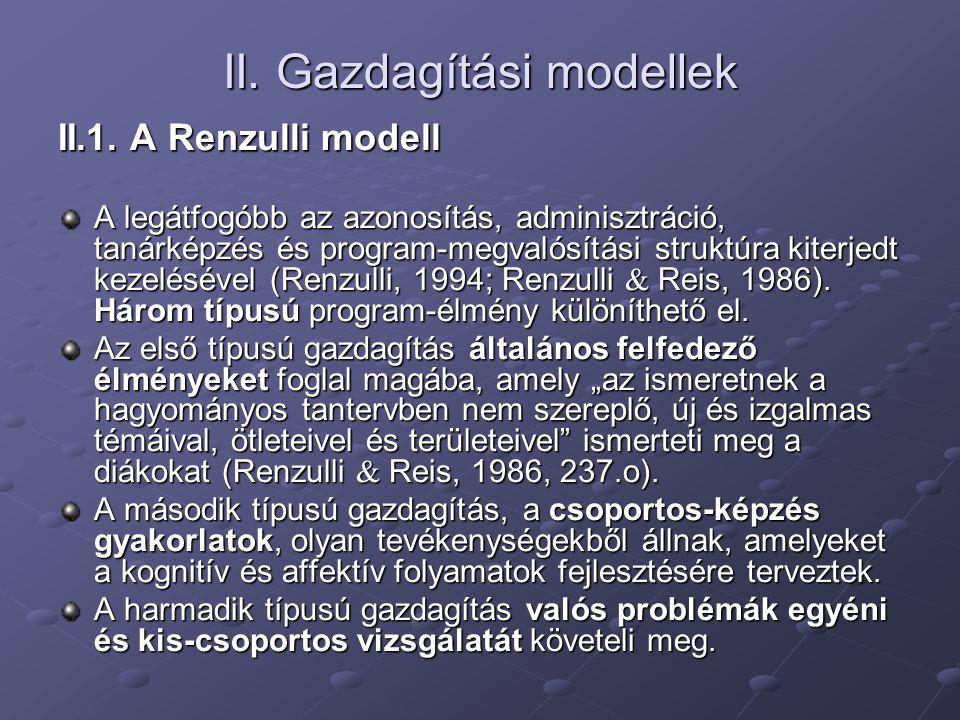 II. Gazdagítási modellek II.1. A Renzulli modell A legátfogóbb az azonosítás, adminisztráció, tanárképzés és program-megvalósítási struktúra kiterjedt