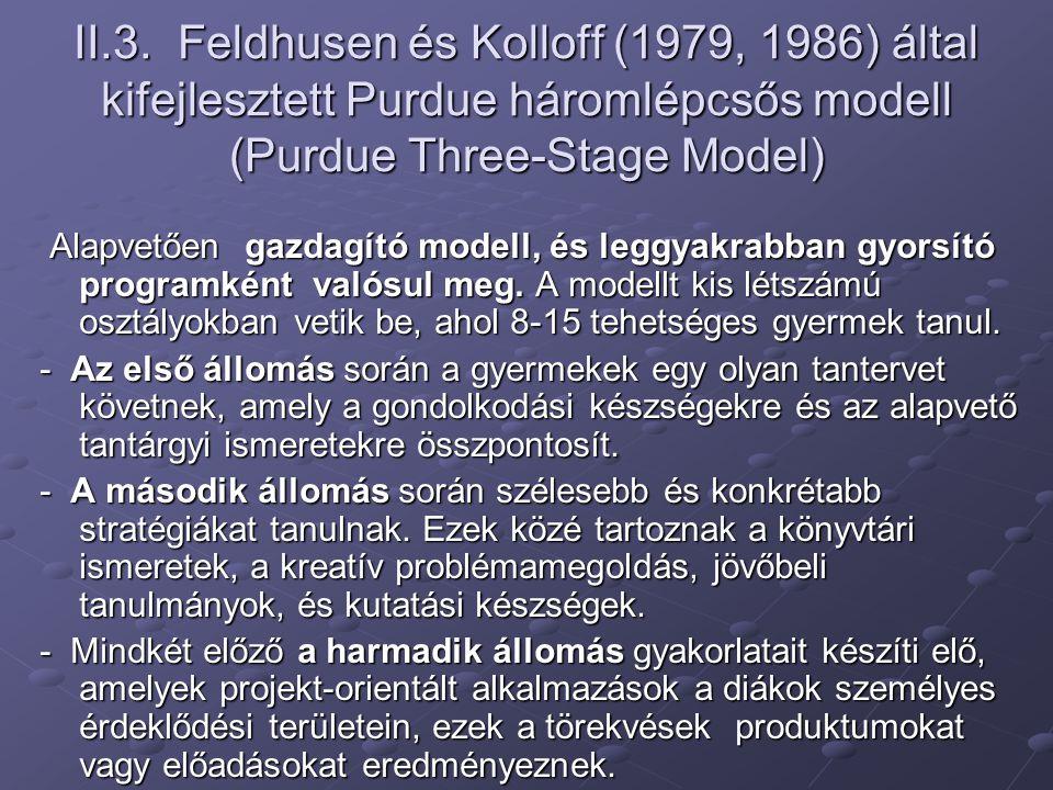 II.3. Feldhusen és Kolloff (1979, 1986) által kifejlesztett Purdue háromlépcsős modell (Purdue Three-Stage Model) Alapvetően gazdagító modell, és legg