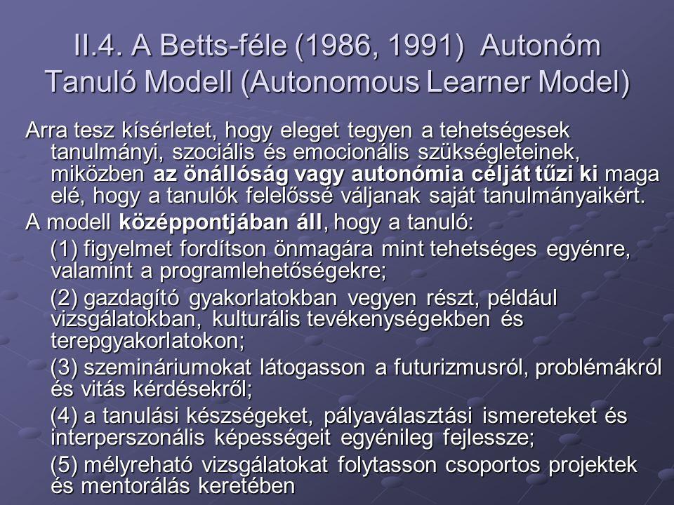 II.4. A Betts-féle (1986, 1991) Autonóm Tanuló Modell (Autonomous Learner Model) Arra tesz kísérletet, hogy eleget tegyen a tehetségesek tanulmányi, s